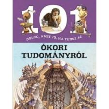 101 dolog, amit jó, ha tudsz az ókori tudományról gyermek- és ifjúsági könyv