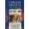 Cziegler Orsolya Én? Te?- Mi!