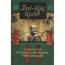 P. Szabó József TÁVOL-KELET KÖZELRŐL - ÜNNEPEK, EMBEREK, HÉTKÖZNAPOK - utazás