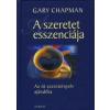 Gary Chapman A SZERETET ESSZENCIÁJA - AZ ÖT SZERETETNYELV AJÁNDÉKA