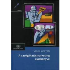 Veres Zoltán A SZOLGÁLTATÁSMARKETING ALAPKÖNYVE (MÁSODIK, BŐVÍTETT, ÁTDOLGOZOTT KIADÁS) gazdaság, üzlet