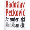 Radoslav Petković AZ EMBER AKI ÁLMÁBAN ÉLT