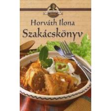Horváth Ilona F. HORVÁTH ILONA SZAKÁCSKÖNYV - RECEPTEK ÉS TANÁCSOK MINDENNAPOKRA ÉS A KÜLÖNLEGES ALKALMAKRA gasztronómia