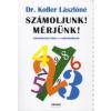 dr. Koller Lászlóné Számoljunk! Mérjünk!