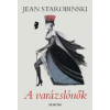 Jean Starobinski A VARÁZSLÓNŐK