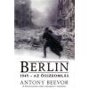 Antony Beevor Berlin, 1945 - Az összeomlás