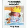 Tony Ross NEM AKAROK LEFEKÜDNI!
