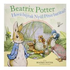 Beatrix Potter HOVÁ BÚJTAK NYÚL PÉTER BARÁTAI? gyermek- és ifjúsági könyv