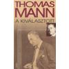 Thomas Mann A KIVÁLASZTOTT