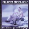 Alice Deejay Who needs guitars anyway? (CD)