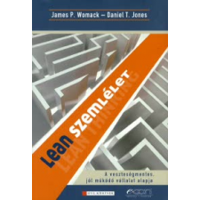 James P. Womack, Daniel T. Jones LEAN SZEMLÉLET - A VESZTESÉGMENTES, JÓL MŰKÖDŐ VÁLLALAT ALAPJA - gazdaság, üzlet