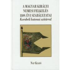 A MAGYAR KIRÁLYI NEMESI FELKELÉS 1809. ÉVI SZABÁLYZATAI-KORABELI  KATONAI SZÓTÁ történelem
