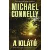 Michael Connelly A KILÁTÓ - NÉHA A TÖKÉLETES BÜNTÉNYBE IS HIBA CSÚSZHAT