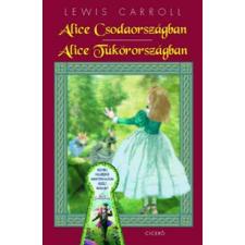 Lewis Carroll ALICE CSODAORSZÁGBAN - ALICE TÜKÖRORSZÁGBAN gyermek- és ifjúsági könyv