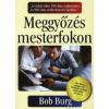 Bob Burg MEGGYŐZÉS MESTERFOKON