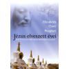 Elizabeth Clare Prophet JÉZUS ELVESZETT ÉVEI - JÉZUS 17 ÉVIG TARTÓ KELETI ÚTJÁNAK DOKUMENTÁLT BIZONYÍTÉKA