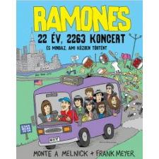 Monte A. Melnick, Frank Meyer RAMONES - 22 ÉV, 2263 KONCERT ÉS MINDAZ, AMI KÖZBEN TÖRTÉNT szórakozás
