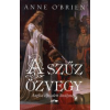 Anne O'Brian A SZŰZ ÖZVEGY - ANGLIA ELFELEDETT KIRÁLYNÉJA