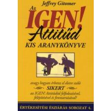 Jeffrey Gitomer AZ IGEN! ATTITŰD KIS ARANYKÖNYVE - ÉRTÉKESÍTÉSI ÉSZJÁRÁS SOROZAT 4. gazdaság, üzlet
