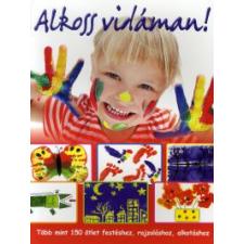 ALKOSS VIDÁMAN! - TÖBB MINT 150 ÖTLET FESTÉSHEZ, RAJZOLÁSHOZ, ALKOTÁSHOZ gyermek- és ifjúsági könyv