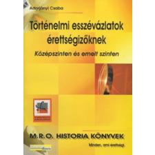 M.R.O. História Könyvkiadó TÖRTÉNELMI ESSZÉVÁZLATOK ÉRETTSÉGIZŐKNEK - KÖZÉPSZINTEN ÉS EMELT SZINTEN tankönyv