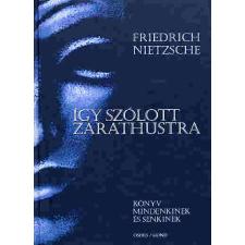 Friedrich Nietzsche ÍGY SZÓLOTT ZARATHUSTRA társadalom- és humántudomány