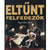 Ed Wright ELTŰNT FELFEDEZŐK - LEGENDÁS ÚTJAI