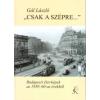 Gál László CSAK A SZÉPRE... - BUDAPESTI ÉLET-KÉPEK AZ 1950-60-AS ÉVEKBŐL