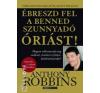 Anthony Robbins ÉBRESZD FEL A BENNED SZUNNYADÓ ÓRIÁST! (HOGYAN VÁLTOZTASSUK MEG SZELLEMI, ÉRZELMI ÉS FIZIKAI KÖRÜLMÉNYEINKET?) ezoterika