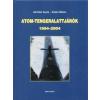 Sárhidai Gyula;Szabó Miklós ATOM-TENGERALATTJÁRÓK 1954-2004