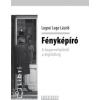 Lugosi Lugo László FÉNYKÉPÍRÓ - A DAGERROTÍPIÁTÓL A DIGITÁLISIG