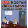Scott Adams DILBERT - HOGYAN VÁGJUNK FAPOFÁT, HA A FŐNÖK MEGSZÓLAL