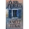 Nora Roberts A MÚLT TITKAI