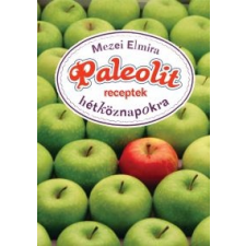 Mezei Elmira PALEOLIT RECEPTEK HÉTKÖZNAPOKRA gasztronómia
