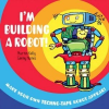 I'm Building a Robot! by Kelly, Martin