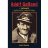 ADOLF GALLAND - A LUFTWAFFE LEGHÍRESEBB VADÁSZPILÓTÁJA
