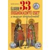 Bánó Attila Újabb 33 meghökkentő eset a magyar történelemből