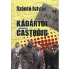 SZÁNTÓ F. ISTVÁN Kádártól Castróig