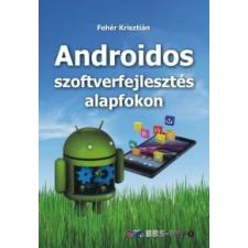 Fehér Krisztián Androidos szoftverfejlesztés alapfokon informatika, számítástechnika