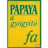 Papaya - a gyógyító fa