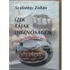 ÍZEK, TÁJAK, DISZNÓSÁGOK - 33 ÚJ RECEPTTEL BŐVÍTVE