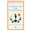 Athenaeum Kiadó A francia nők nem ráncosodnak - az érett nők titkos praktikái
