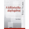 A FOLKLORISZTIKA ALAPFOGALMAI - SZÓCIKKEK