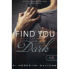 A. Meredith Walters Find You in the Dark - Utánad a sötétbe