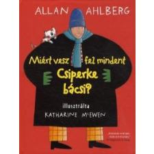 Allan Ahlberg Miért vesz fel mindent Csiperke bácsi? gyermek- és ifjúsági könyv