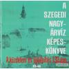Tóth Béla - A szegedi nagyárvíz képeskönyve