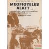 Akadémiai Kiadó Megfigyelés alatt... - Dokumentumok a horthysta titkosrendőrség működéséből 1920-1944