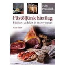 Maria Sartor Füstöljünk házilag húsokat, vadakat és szárnyasokat gasztronómia