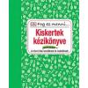 Kossuth Kiadó Zrt. Kiskertek kézikönyve - A siker titkai kezdőknek és haladóknak