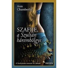 Trivium Kiadó Ann Chamberlin: Szafije, a Szultán háremhölgye - Szulejmán sorozat III. kötet irodalom